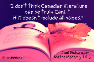i don't think Canadian literature can be truly CanLit if it doesn't include all the voices